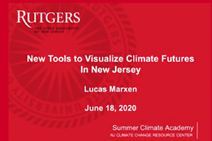 SUMMER CLIMATE ACADEMY: New Tools to Visualize & Map Climate Futures in New Jersey